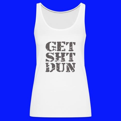 Get Shit Done - Women's Premium Tank Top