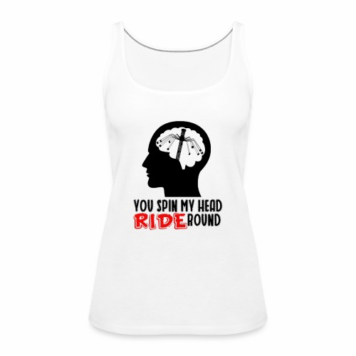You spin my Head RIDE Round schwarz - ParkTube - Frauen Premium Tank Top
