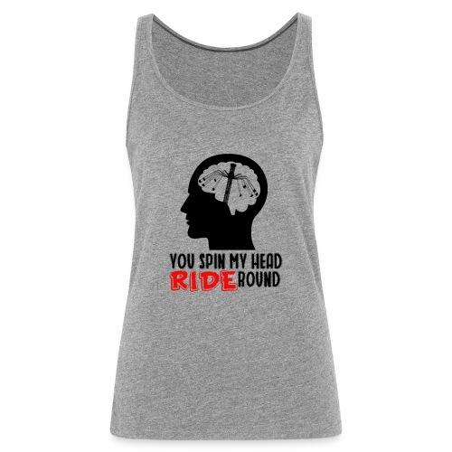 You spin my Head RIDE Round schwarz - ParkTube - Frauen Premium Tank Top