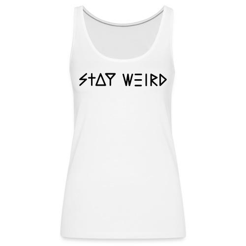 Stay Weird - Women's Premium Tank Top