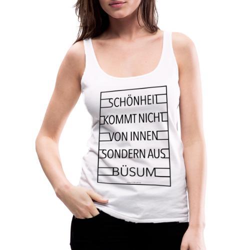 Schönheit kommt nicht von innen sondern aus Büsum - Frauen Premium Tank Top