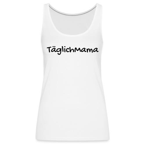TäglichMama - Frauen Premium Tank Top