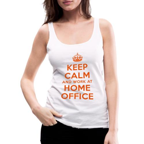 KEEP CALM and work at HOME OFFICE - Frauen Premium Tank Top