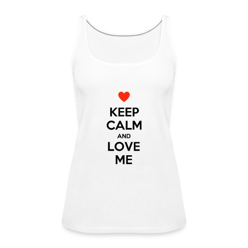Keep calm and love me - Canotta premium da donna