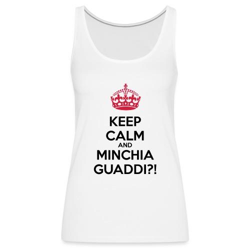 Minchia guaddi Keep Calm - Canotta premium da donna