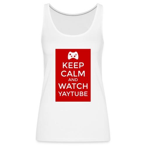 Keep Calm and Watch YayTube - Women's Premium Tank Top