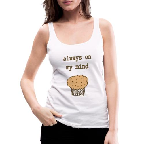 Always On My Mind Muffin - Frauen Premium Tank Top