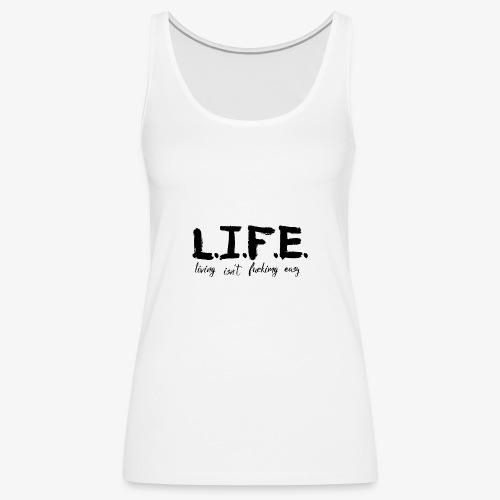 Life isn´t easy - Frauen Premium Tank Top