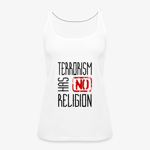 Terrorism has no religion - Frauen Premium Tank Top