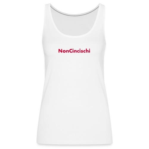 NonCincischi - Canotta premium da donna