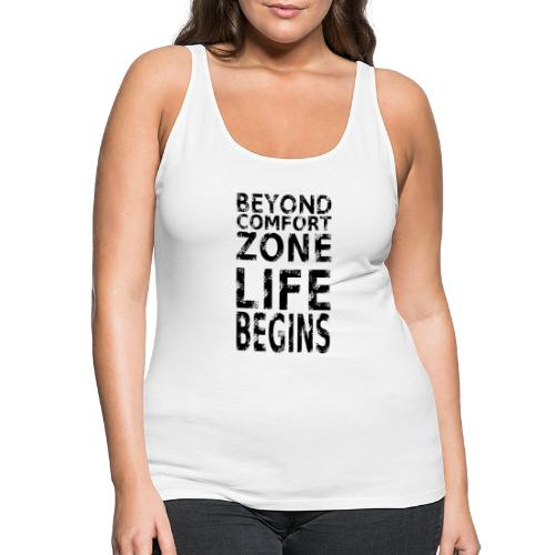 BEYOND COMFORT ZONE LIFE BEGINS - Frauen Premium Tank Top
