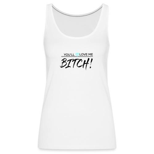 You´ll Love Me Bitch - Camiseta de tirantes premium mujer