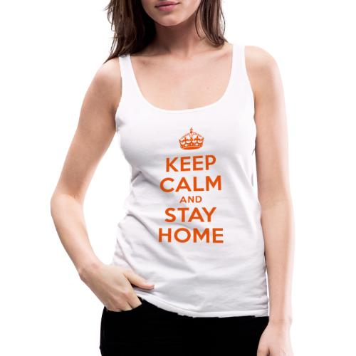 KEEP CALM and STAY HOME - Frauen Premium Tank Top