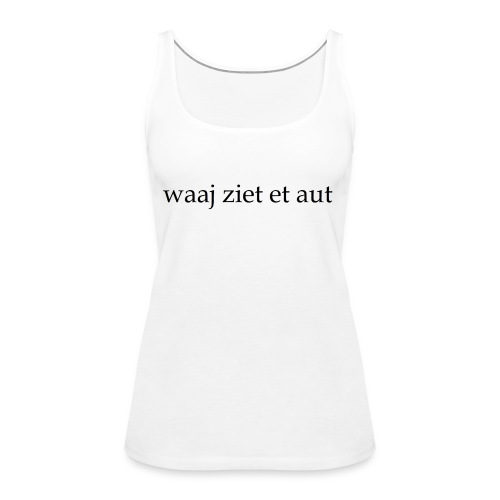 waaj ziet et aut - Vrouwen Premium tank top