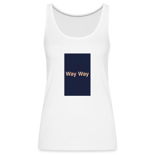 Way Way - Débardeur Premium Femme