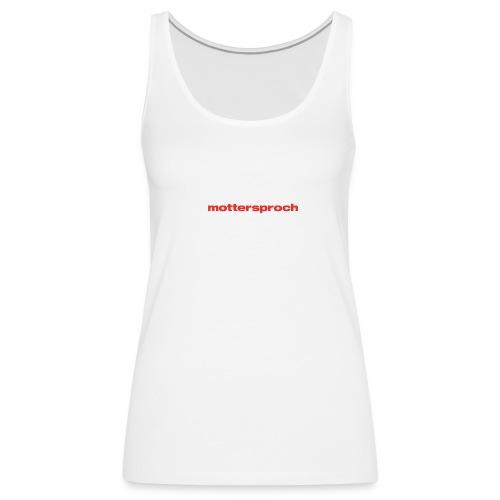 mottersproch - Frauen Premium Tank Top