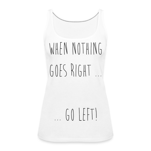 GO LEFT - Frauen Premium Tank Top