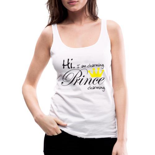 Hi I am charming. Prince Charming - Frauen Premium Tank Top
