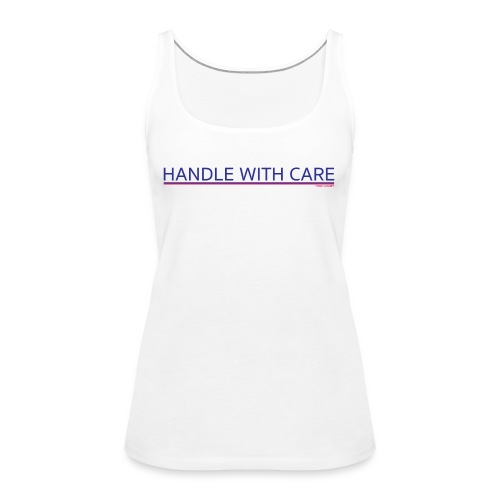 To handle with care - Débardeur Premium Femme