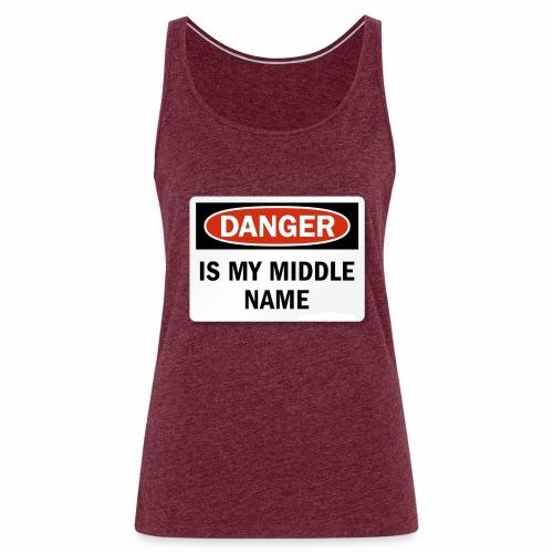 Danger is my middle name - Women's Premium Tank Top