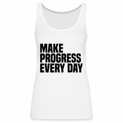 MAKE PROGRESS EVERY DAY - Women's Premium Tank Top