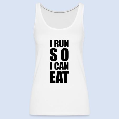 I RUN SO I CAN EAT - Frauen Premium Tank Top