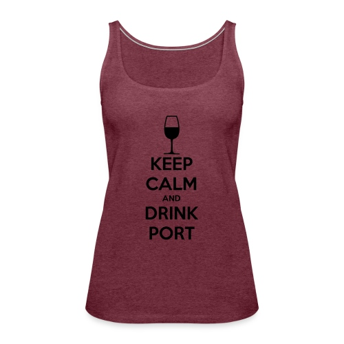 Keep Calm and Drink Port - Women's Premium Tank Top