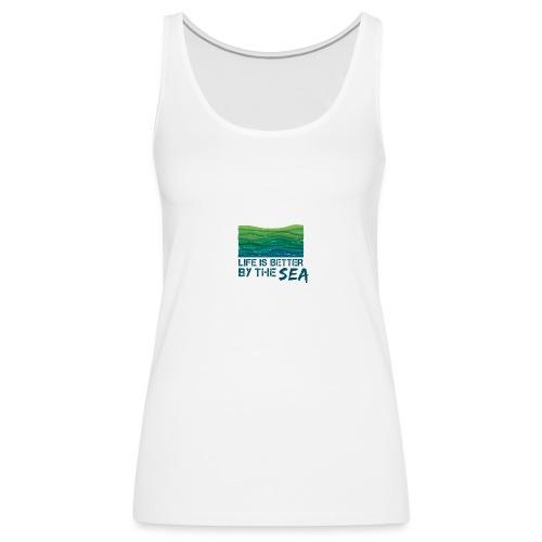 Life is better by the sea - Meeresliebhaber - Frauen Premium Tank Top