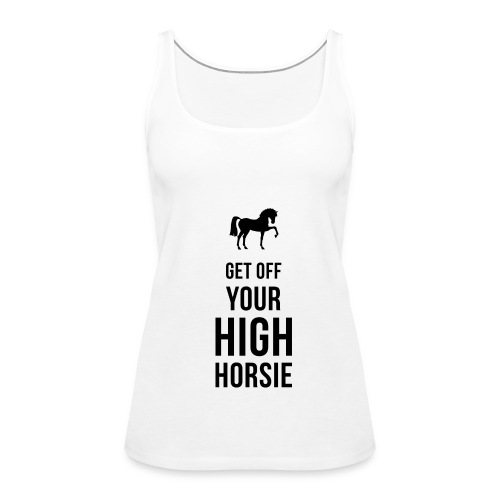 Get Off Your High Horsie - Women's Premium Tank Top