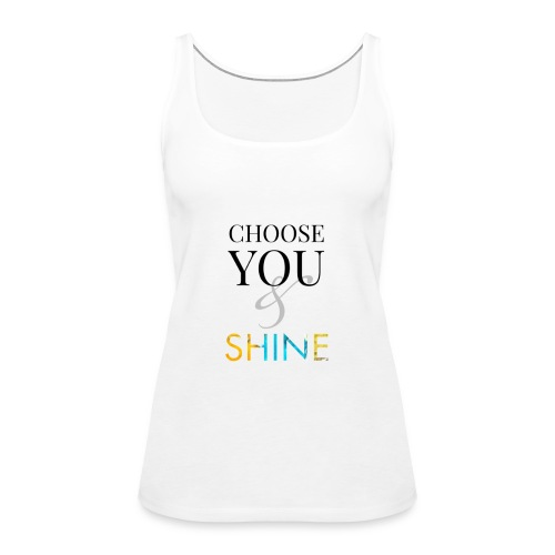 Choose you and shine - Premium singlet for kvinner
