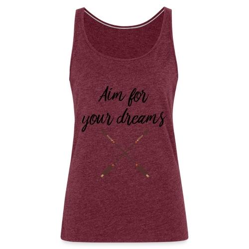 Aim for your Dreams - Naisten premium hihaton toppi