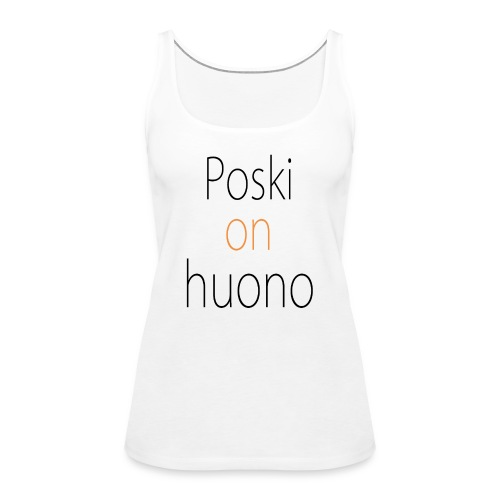 poski on huono png - Women's Premium Tank Top