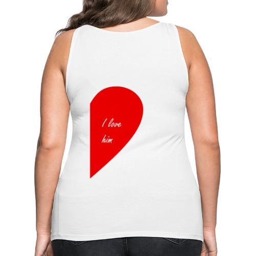 i love him - Camiseta de tirantes premium mujer