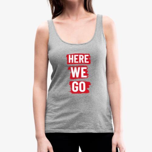 HERE WE GO - Women's Premium Tank Top