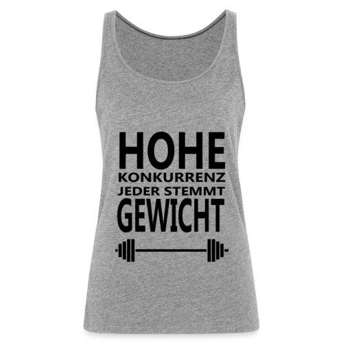 HOHE KONKURRENZ JEDER STEMMT GEWICHT - Frauen Premium Tank Top
