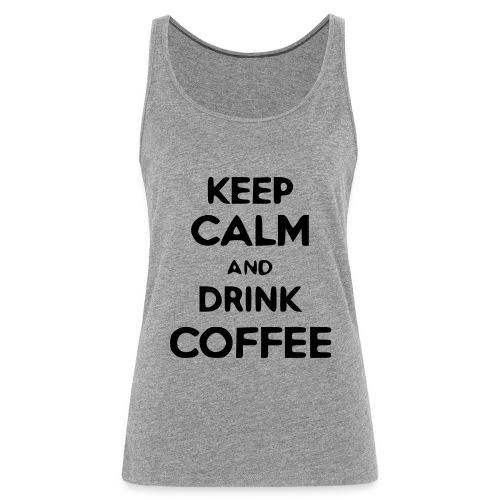 keep calm and drink coffee - Frauen Premium Tank Top