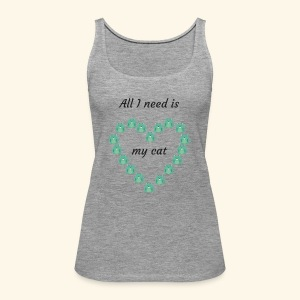 All I need is my cat - Débardeur Premium Femme