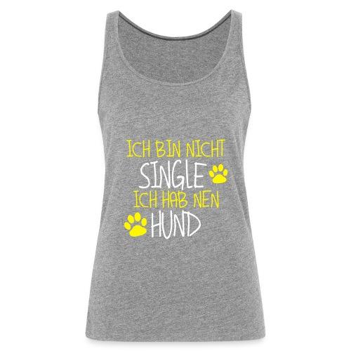 Ich bin nicht Single - Ich hab nen Hund - Frauen Premium Tank Top
