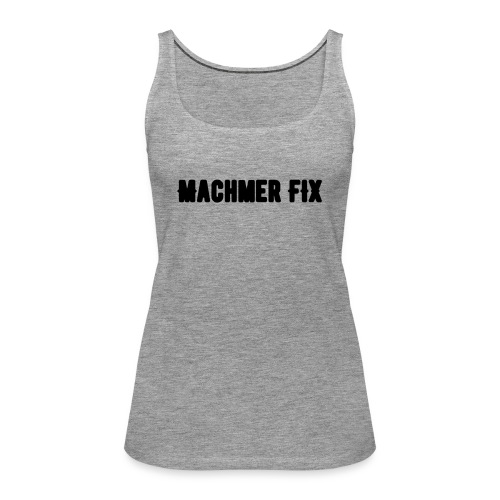 machmerfix transparent - Frauen Premium Tank Top
