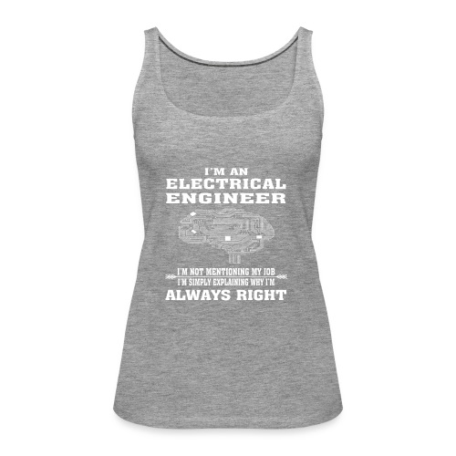 Electrical Engineer Always Right - Funny T-shirt - Women's Premium Tank Top