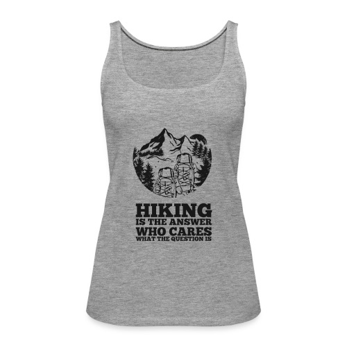 Hiking is the answer - Women's Premium Tank Top