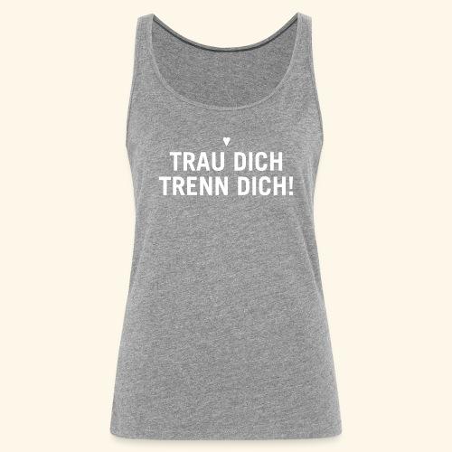 Trau Dich trenn Dich - weiß - Frauen Premium Tank Top