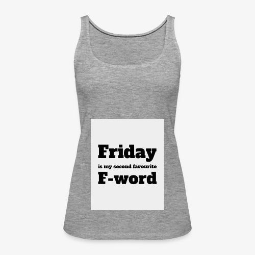 Friday is my second favourite f-word - Women's Premium Tank Top