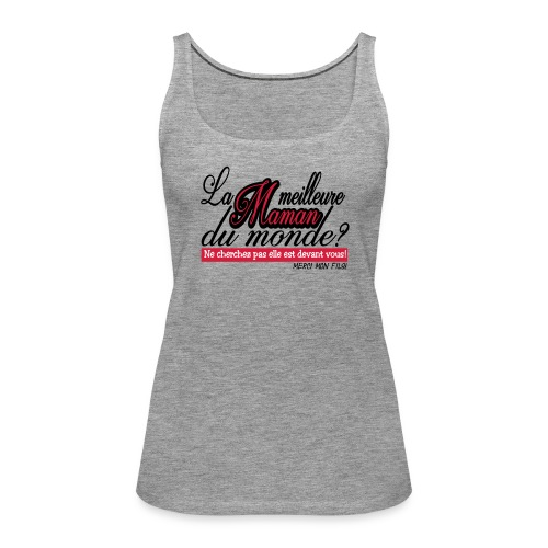 LA MEILLEURE MAMAN MERCI MON FILS!! t-shirt sweat - Débardeur Premium Femme
