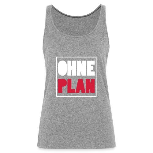 OHNE PLAN - Frauen Premium Tank Top