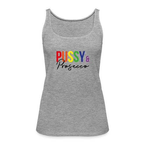Pussy and Prosecco Rainbow Gay Pride - Women's Premium Tank Top