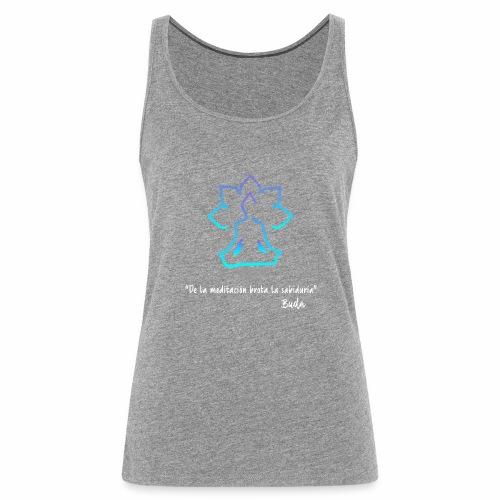 De la meditación brota la sabiduría blanco - Camiseta de tirantes premium mujer