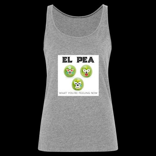 EL Pea - What You re Feeling Now - Women's Premium Tank Top