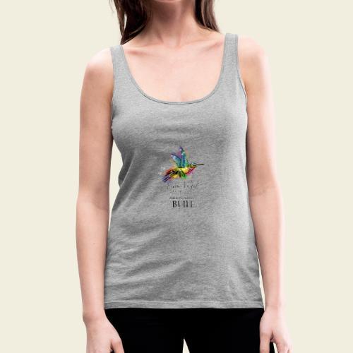 Kolibri: Einen Vogel haben viele... - Frauen Premium Tank Top