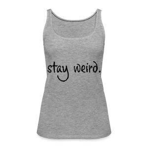 Stay Weird - Frauen Premium Tank Top